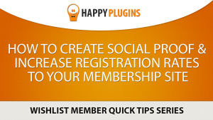 How To Create Social Proof & Increase Registration Rates To Your Wishlist Member Membership Sites