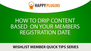 How to Drip Content Based on Your Members Registration Date