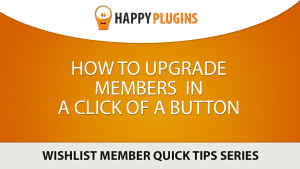 How to Upgrade Members to One or More Membership Levels in 1-Click!
