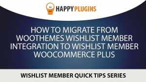 Migrating from WooThemes plugin for Wishlist Member to Wishlist Member WooCommerce Plus