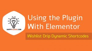 Using Wishlist Drip Dynamic Shortcodes with Elementor Page Builder